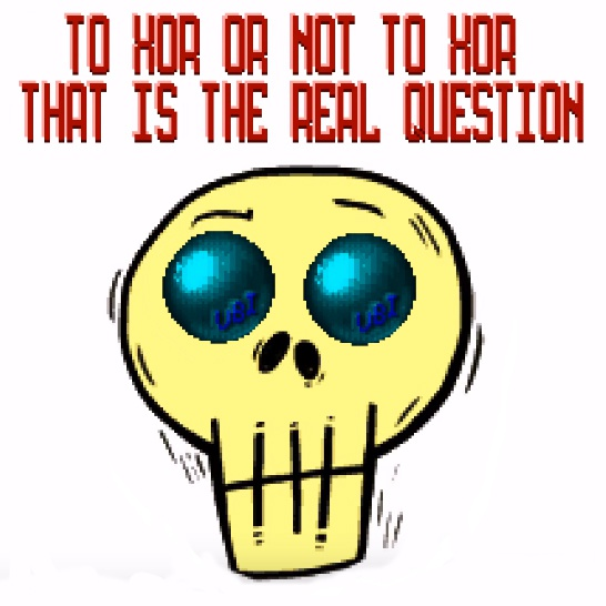 TO XOR OR NOT TO XOR THAT IS THE REAL QUESTION